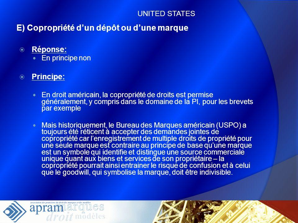 45 E) Copropriété dun dépôt ou dune marque Réponse: En principe non Principe: En droit américain, la copropriété de droits est permise généralement, y