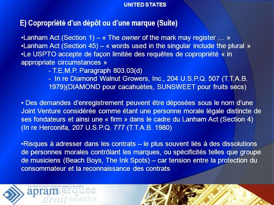 46 E) Copropriété dun dépôt ou dune marque (Suite) Lanham Act (Section 1) – « The owner of the mark may register … » Lanham Act (Section 45) – « words