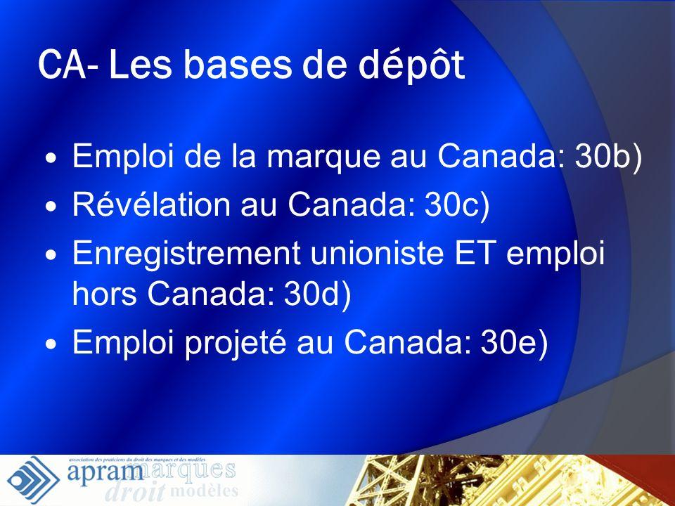 6 CA- Les bases de dépôt Emploi de la marque au Canada: 30b) Révélation au Canada: 30c) Enregistrement unioniste ET emploi hors Canada: 30d) Emploi pr