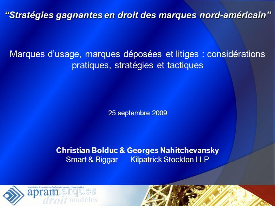 Marques dusage, marques déposées et litiges : considérations pratiques, stratégies et tactiques Christian Bolduc & Georges Nahitchevansky Smart & Bigg