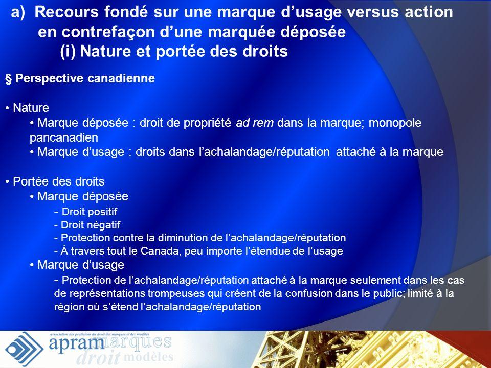 a) Recours fondé sur une marque dusage versus action en contrefaçon dune marquée déposée (i) Nature et portée des droits § Perspective canadienne Natu