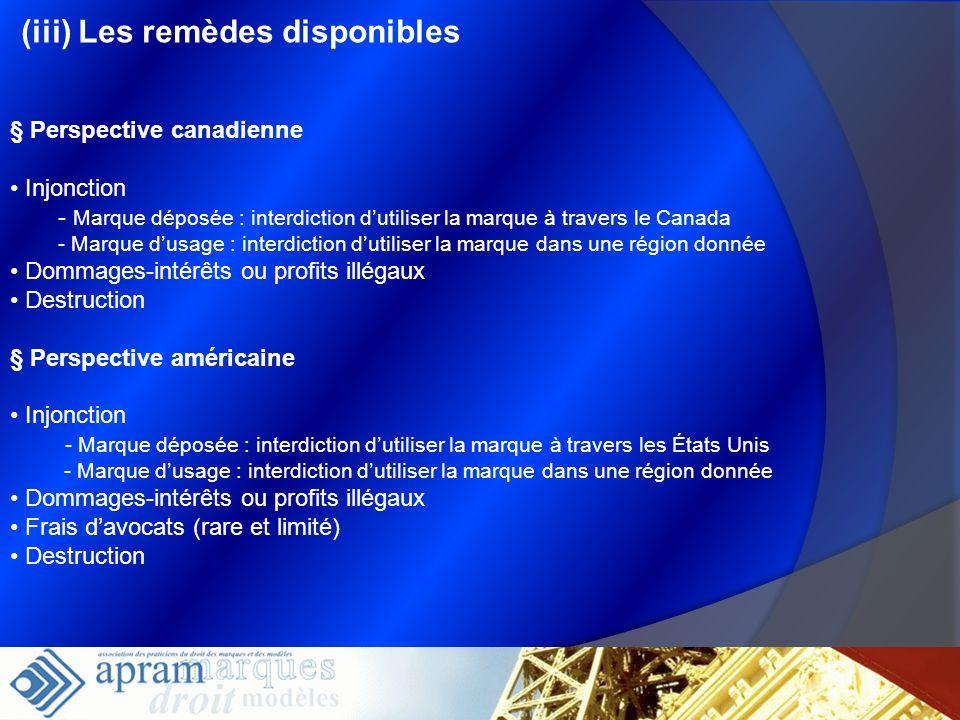 (iii) Les remèdes disponibles § Perspective canadienne Injonction - Marque déposée : interdiction dutiliser la marque à travers le Canada - Marque dus