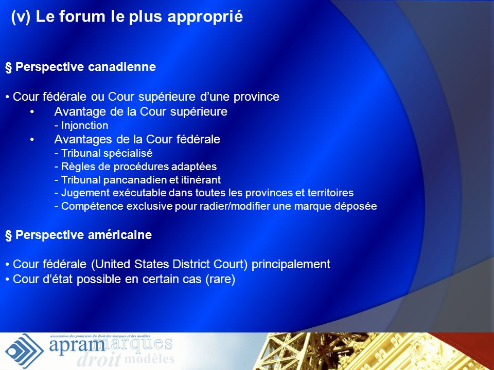 (v) Le forum le plus approprié § Perspective canadienne Cour fédérale ou Cour supérieure dune province Avantage de la Cour supérieure - Injonction Ava