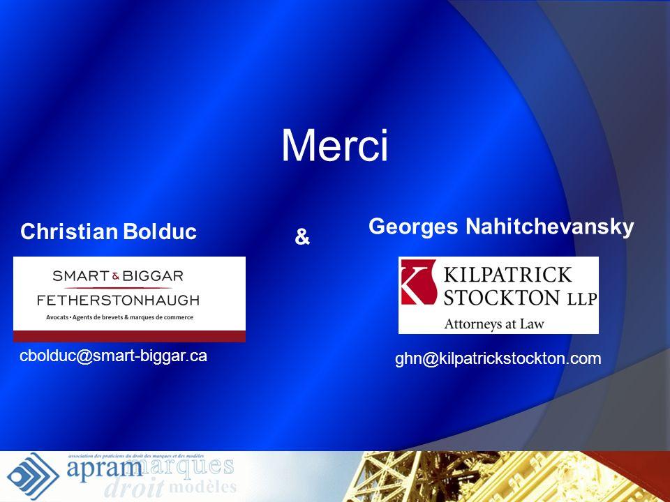 Merci Christian Bolduc cbolduc@smart-biggar.ca Georges Nahitchevansky & ghn@kilpatrickstockton.com