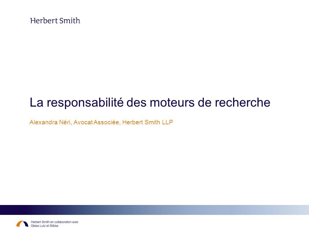 La responsabilité des moteurs de recherche Alexandra Néri, Avocat Associée, Herbert Smith LLP