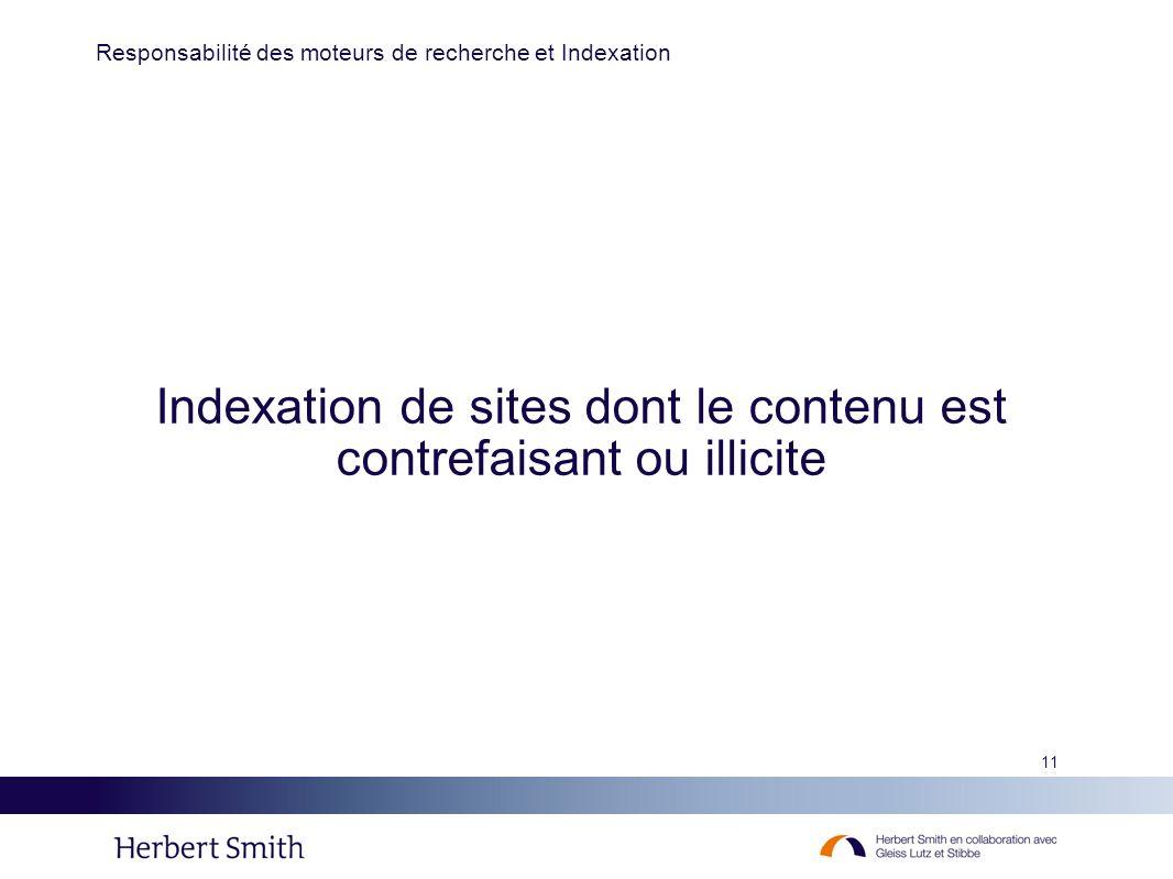 11 Indexation de sites dont le contenu est contrefaisant ou illicite Responsabilité des moteurs de recherche et Indexation