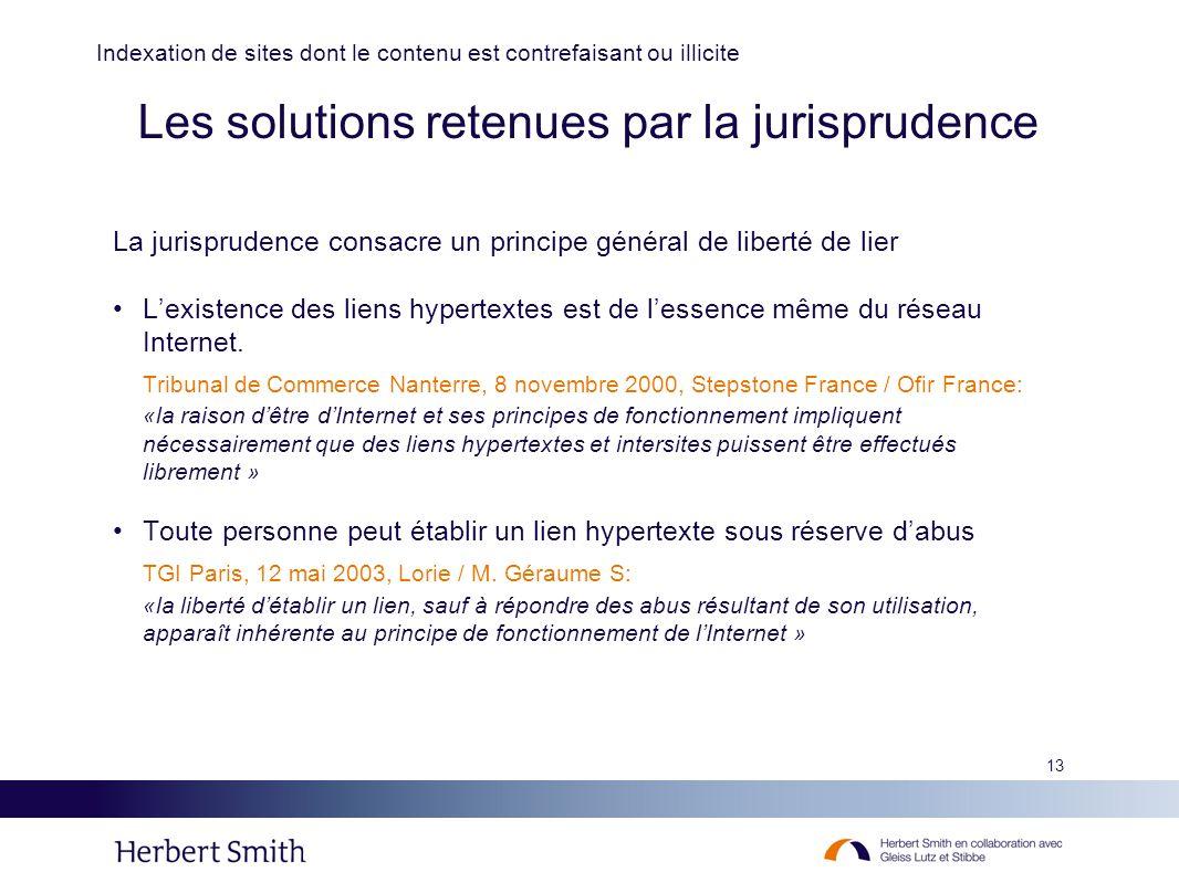 13 Les solutions retenues par la jurisprudence La jurisprudence consacre un principe général de liberté de lier Lexistence des liens hypertextes est d