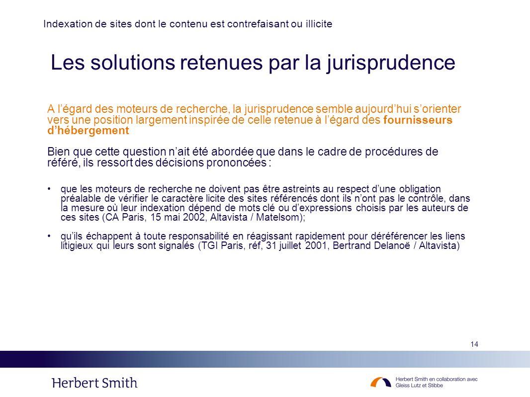 14 Les solutions retenues par la jurisprudence A légard des moteurs de recherche, la jurisprudence semble aujourdhui sorienter vers une position large