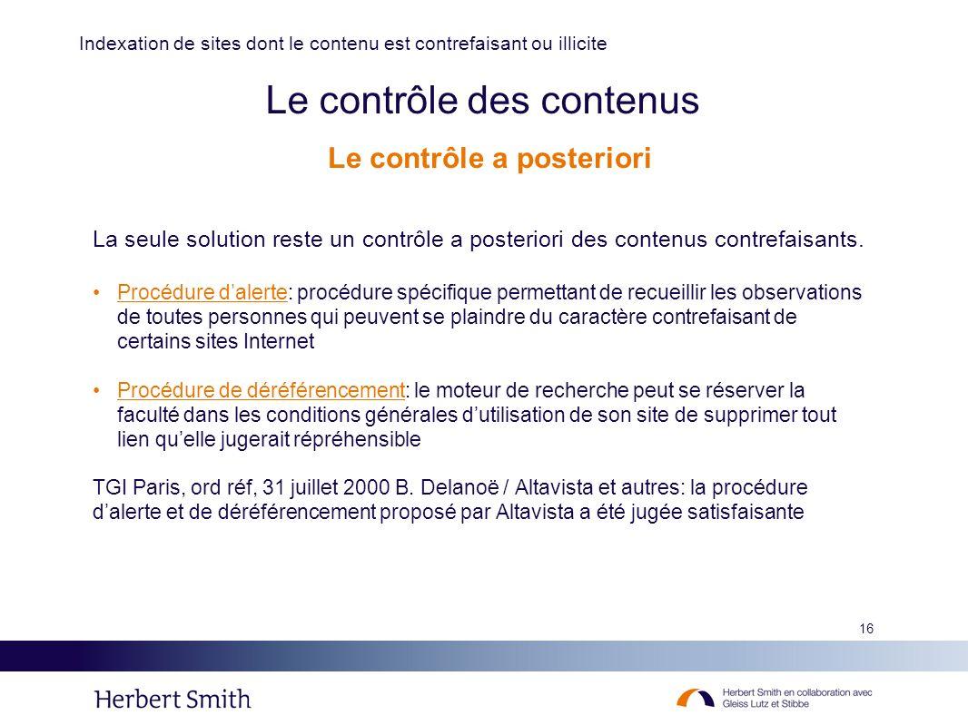 16 Le contrôle des contenus La seule solution reste un contrôle a posteriori des contenus contrefaisants. Procédure dalerte: procédure spécifique perm
