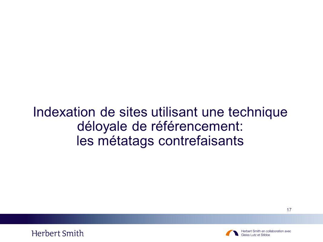 17 Indexation de sites utilisant une technique déloyale de référencement: les métatags contrefaisants