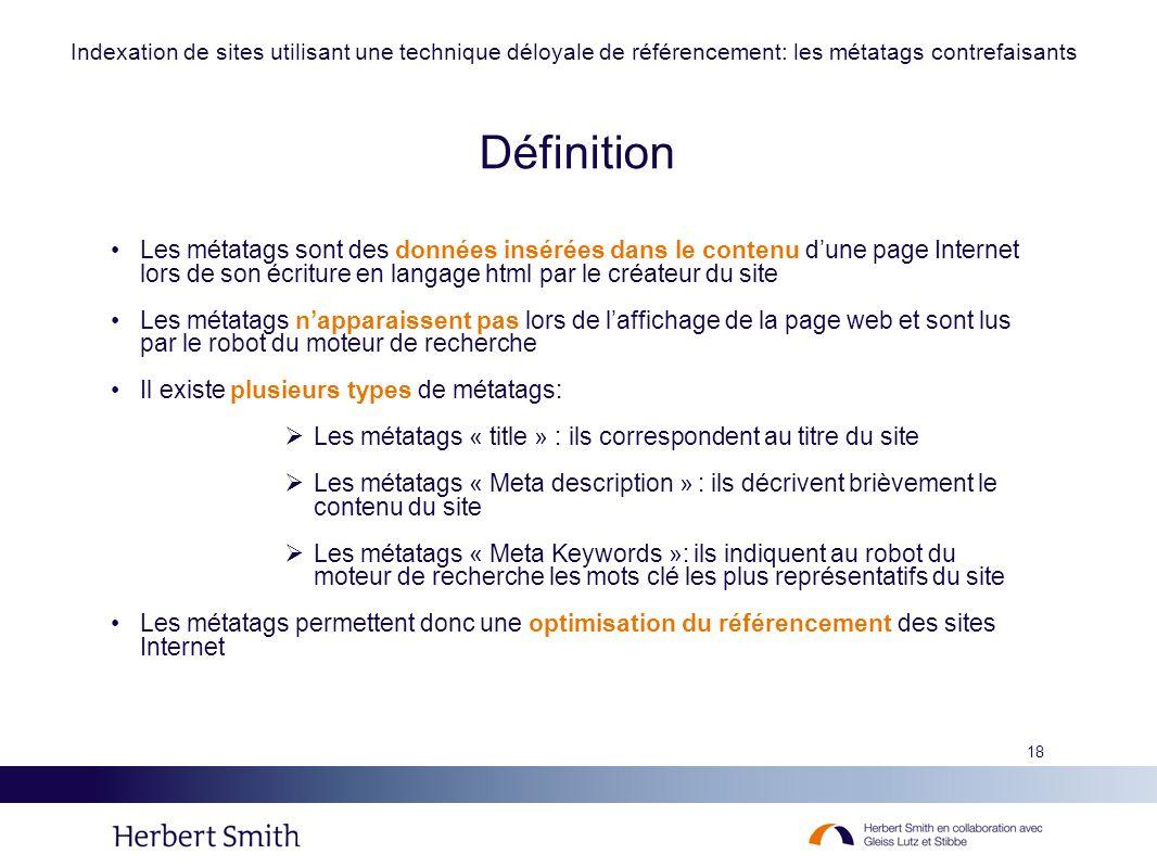 18 Définition Les métatags sont des données insérées dans le contenu dune page Internet lors de son écriture en langage html par le créateur du site L