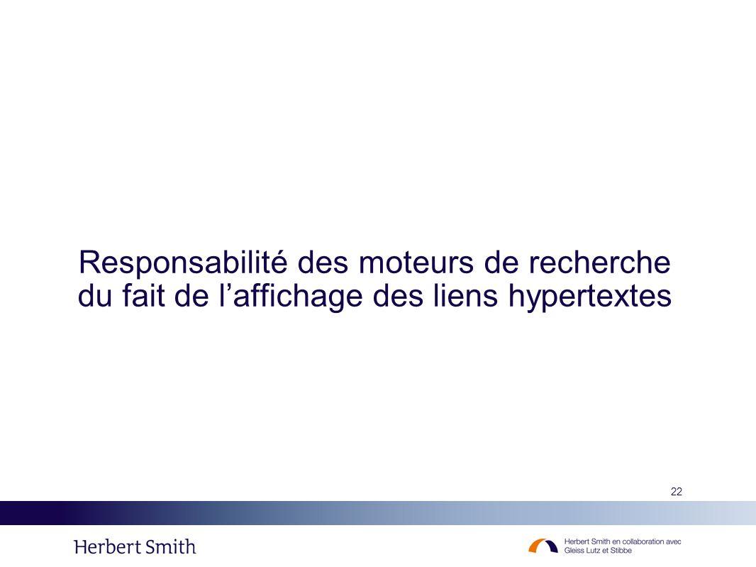 22 Responsabilité des moteurs de recherche du fait de laffichage des liens hypertextes