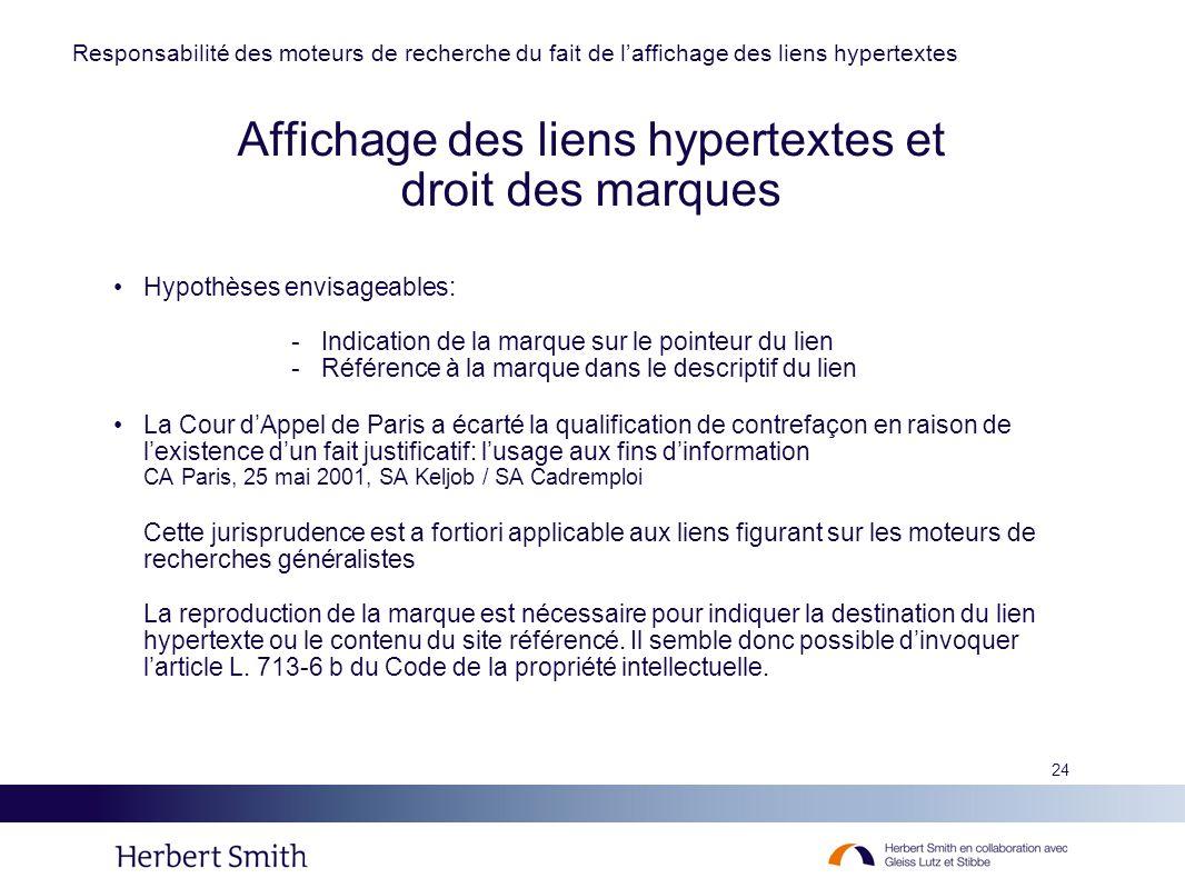 24 Affichage des liens hypertextes et droit des marques Hypothèses envisageables: -Indication de la marque sur le pointeur du lien -Référence à la mar