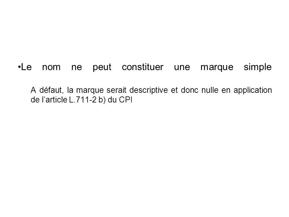 Le nom ne peut constituer une marque simple A défaut, la marque serait descriptive et donc nulle en application de larticle L.711-2 b) du CPI