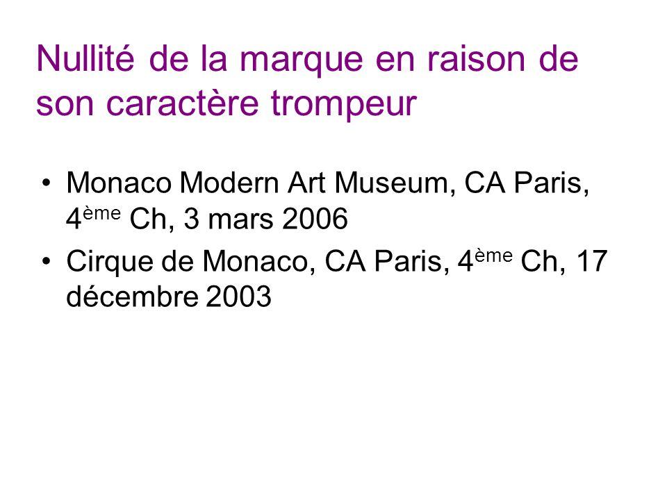 Nullité de la marque en raison de son caractère trompeur Monaco Modern Art Museum, CA Paris, 4 ème Ch, 3 mars 2006 Cirque de Monaco, CA Paris, 4 ème Ch, 17 décembre 2003