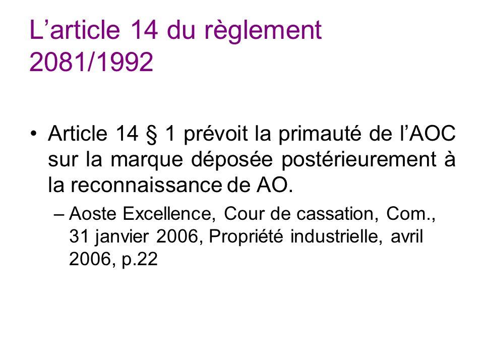 Larticle 14 du règlement 2081/1992 Article 14 § 1 prévoit la primauté de lAOC sur la marque déposée postérieurement à la reconnaissance de AO.