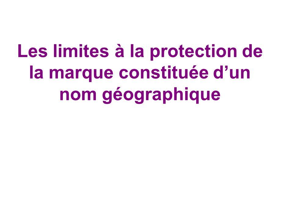 Les limites à la protection de la marque constituée dun nom géographique