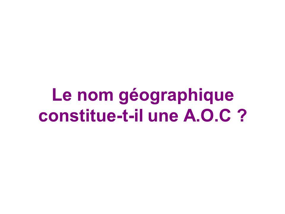 Le nom géographique constitue-t-il une A.O.C ?