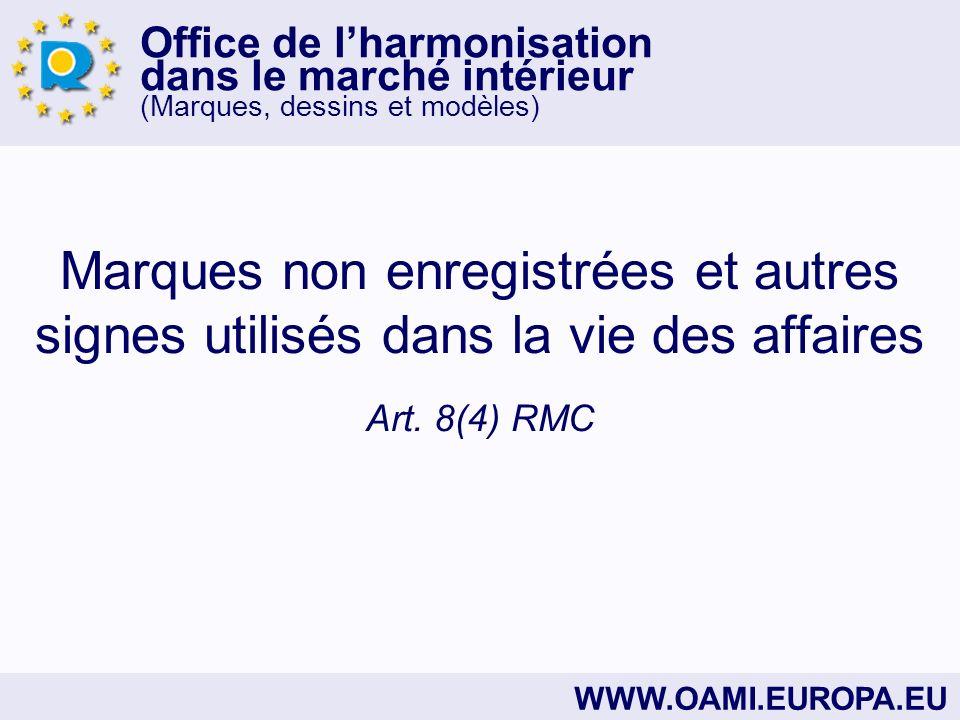 Office de lharmonisation dans le marché intérieur (Marques, dessins et modèles) WWW.OAMI.EUROPA.EU Marques non enregistrées et autres signes utilisés dans la vie des affaires Art.