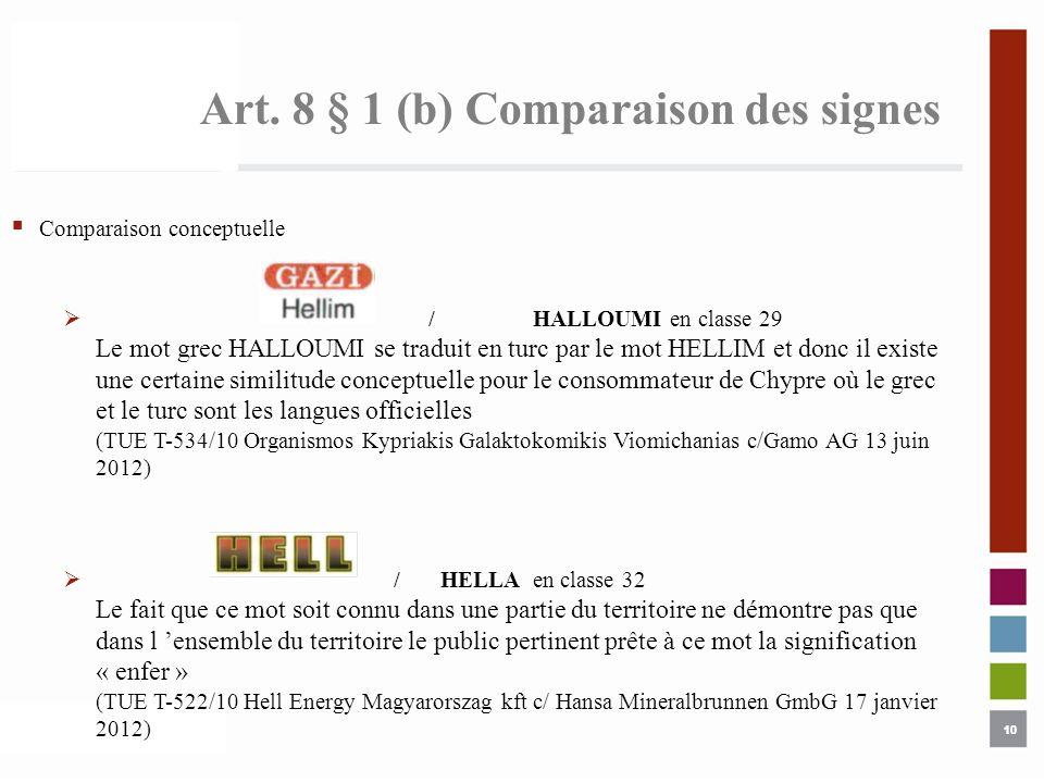 10 Art. 8 § 1 (b) Comparaison des signes 10 Comparaison conceptuelle /HALLOUMI en classe 29 Le mot grec HALLOUMI se traduit en turc par le mot HELLIM