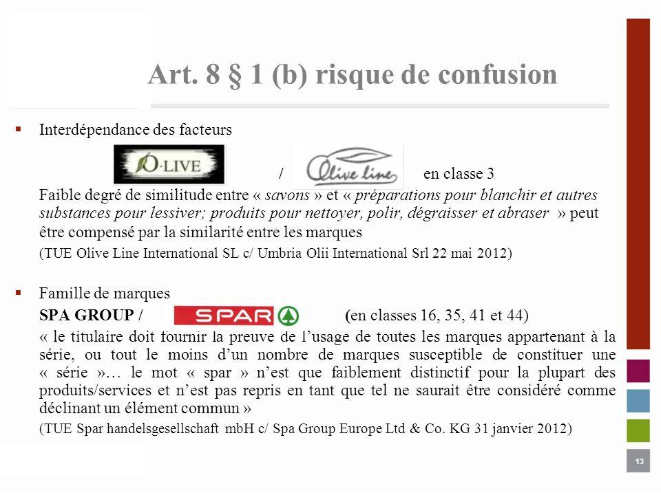 13 Art. 8 § 1 (b) risque de confusion Interdépendance des facteurs / en classe 3 Faible degré de similitude entre « savons » et « préparations pour bl