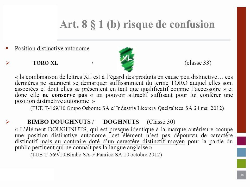 19 Art. 8 § 1 (b) risque de confusion Position distinctive autonome TORO XL / (classe 33) « la combinaison de lettres XL est à légard des produits en