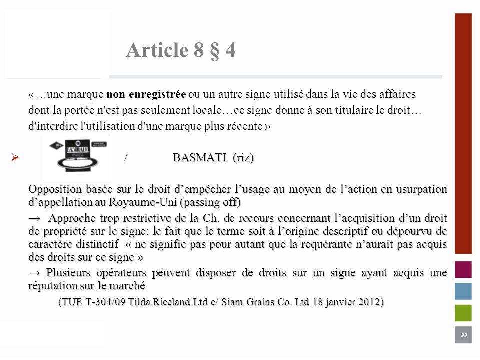 22 Article 8 § 4 « … une marque non enregistrée ou un autre signe utilisé dans la vie des affaires dont la portée n'est pas seulement locale…ce signe