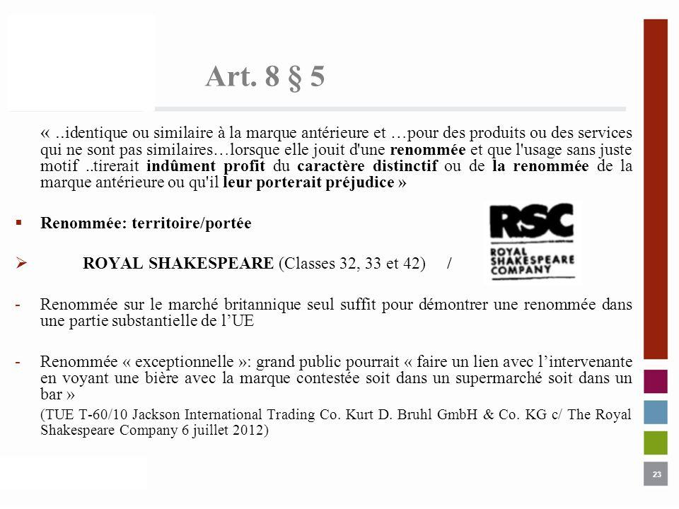 23 Art. 8 § 5 «.. identique ou similaire à la marque antérieure et …pour des produits ou des services qui ne sont pas similaires…lorsque elle jouit d'