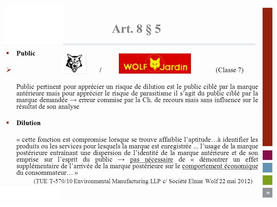 25 Art. 8 § 5 Public / (Classe 7) Public pertinent pour apprécier un risque de dilution est le public ciblé par la marque antérieure mais pour appréci