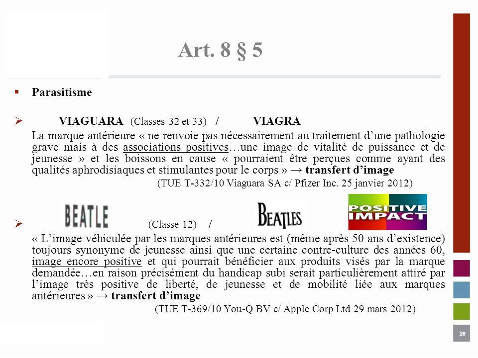 26 Art. 8 § 5 Parasitisme VIAGUARA (Classes 32 et 33) /VIAGRA La marque antérieure « ne renvoie pas nécessairement au traitement dune pathologie grave