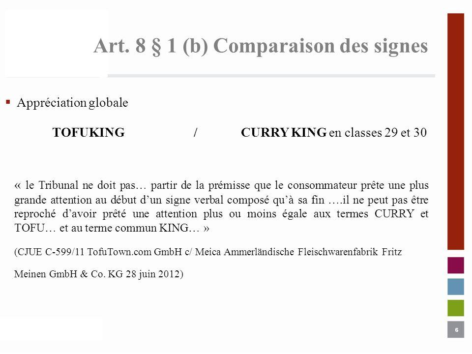 6 Art. 8 § 1 (b) Comparaison des signes 6 Appréciation globale TOFUKING /CURRY KING en classes 29 et 30 « le Tribunal ne doit pas… partir de la prémis
