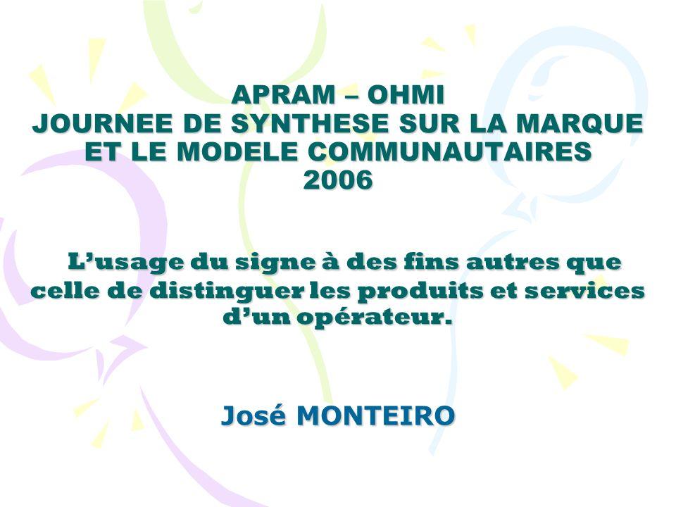 APRAM – OHMI JOURNEE DE SYNTHESE SUR LA MARQUE ET LE MODELE COMMUNAUTAIRES 2006 Lusage du signe à des fins autres que celle de distinguer les produits