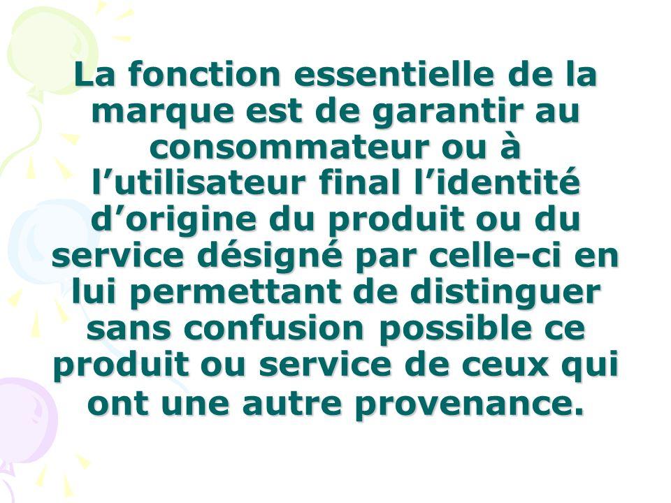 La fonction essentielle de la marque est de garantir au consommateur ou à lutilisateur final lidentité dorigine du produit ou du service désigné par c