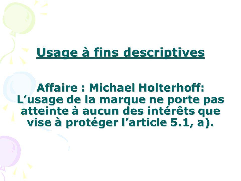 Usage à fins descriptives Affaire : Michael Holterhoff: Lusage de la marque ne porte pas atteinte à aucun des intérêts que vise à protéger larticle 5.