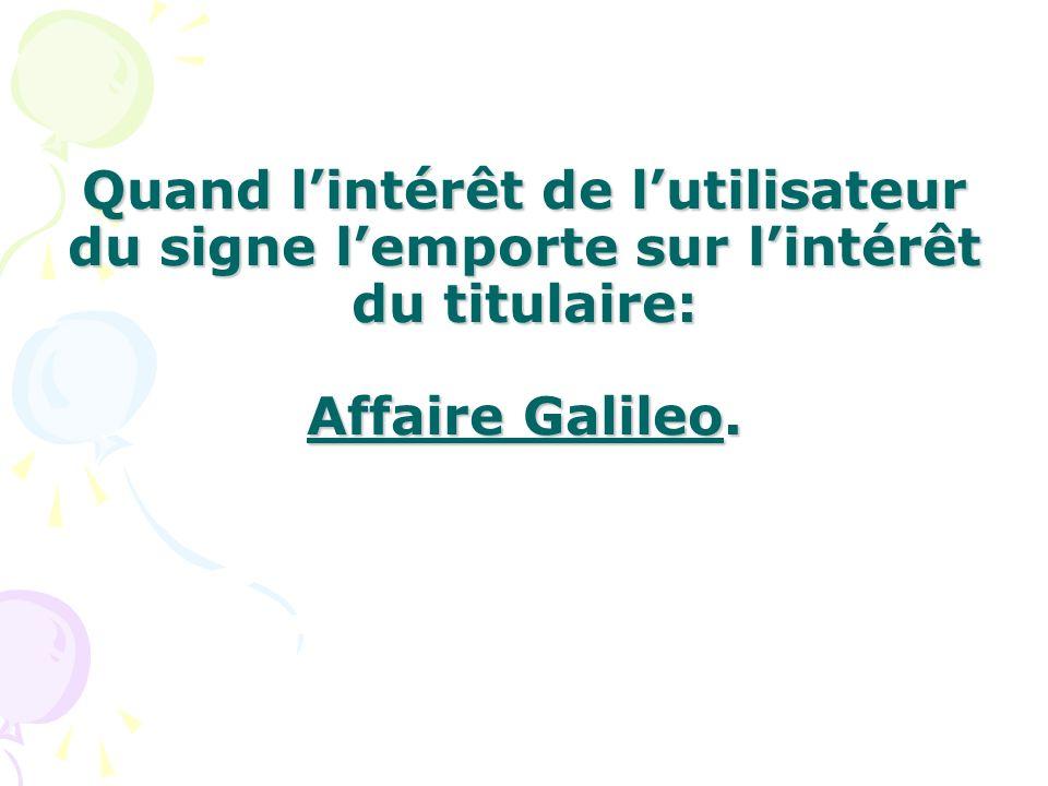 Quand lintérêt de lutilisateur du signe lemporte sur lintérêt du titulaire: Affaire Galileo.