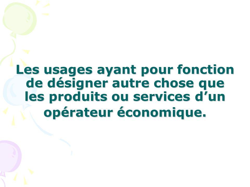 Les usages ayant pour fonction de désigner autre chose que les produits ou services dun opérateur économique.