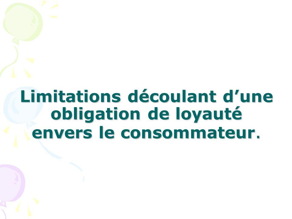 Limitations découlant dune obligation de loyauté envers le consommateur.