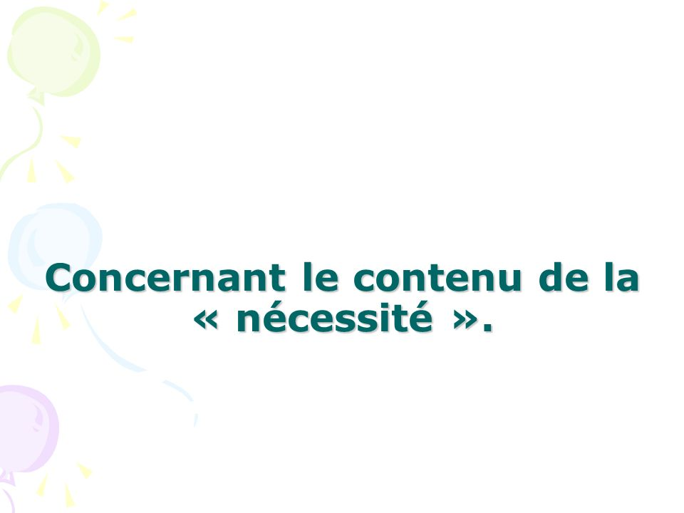 Concernant le contenu de la « nécessité ».