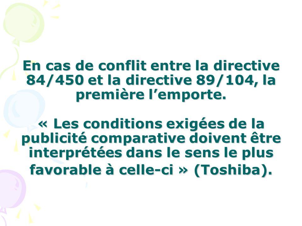 En cas de conflit entre la directive 84/450 et la directive 89/104, la première lemporte. « Les conditions exigées de la publicité comparative doivent