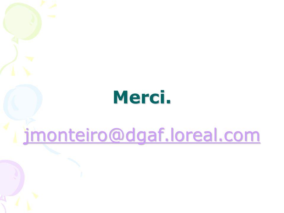 Merci. jmonteiro@dgaf.loreal.com jmonteiro@dgaf.loreal.com