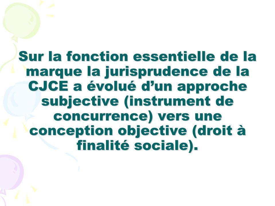 Sur la fonction essentielle de la marque la jurisprudence de la CJCE a évolué dun approche subjective (instrument de concurrence) vers une conception