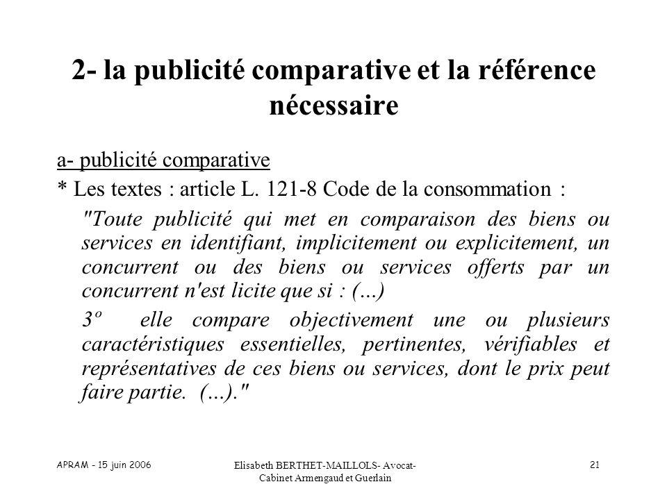 APRAM - 15 juin 2006 Elisabeth BERTHET-MAILLOLS- Avocat- Cabinet Armengaud et Guerlain 21 2- la publicité comparative et la référence nécessaire a- pu