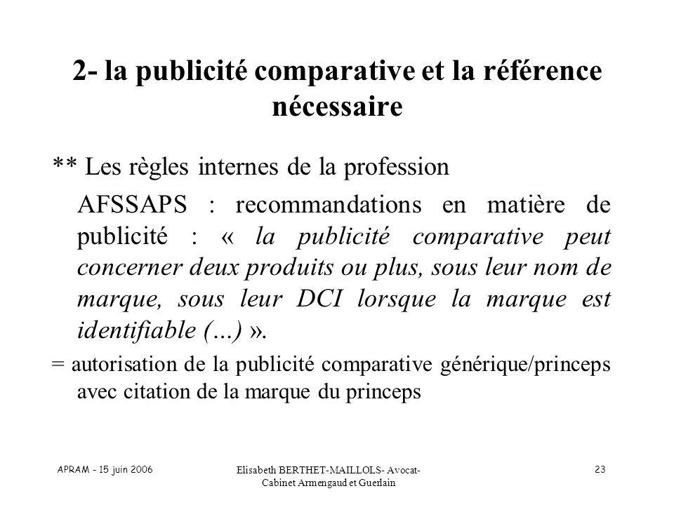 APRAM - 15 juin 2006 Elisabeth BERTHET-MAILLOLS- Avocat- Cabinet Armengaud et Guerlain 23 2- la publicité comparative et la référence nécessaire ** Le