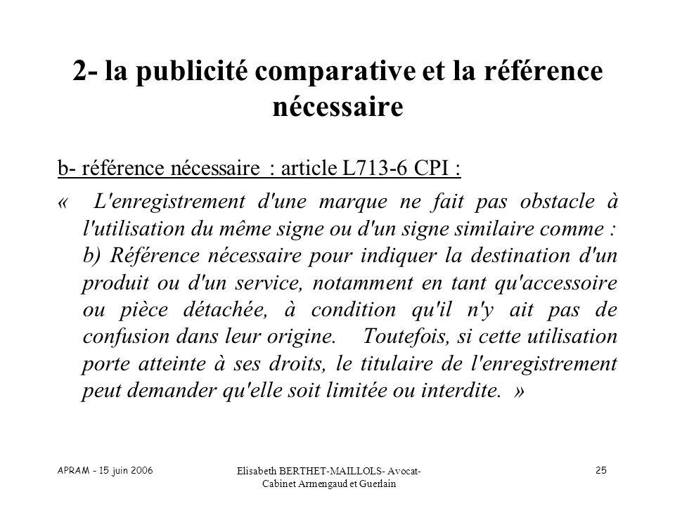 APRAM - 15 juin 2006 Elisabeth BERTHET-MAILLOLS- Avocat- Cabinet Armengaud et Guerlain 25 2- la publicité comparative et la référence nécessaire b- ré