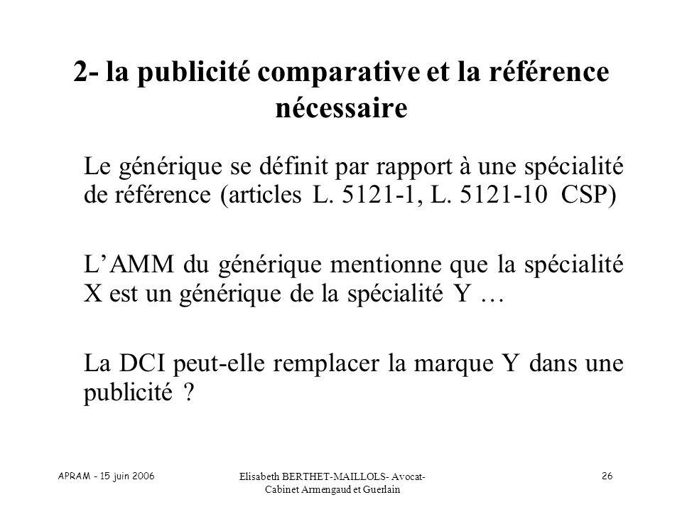 APRAM - 15 juin 2006 Elisabeth BERTHET-MAILLOLS- Avocat- Cabinet Armengaud et Guerlain 26 2- la publicité comparative et la référence nécessaire Le gé