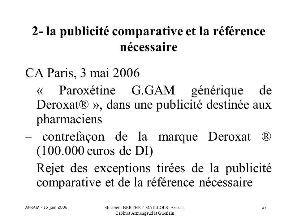 APRAM - 15 juin 2006 Elisabeth BERTHET-MAILLOLS- Avocat- Cabinet Armengaud et Guerlain 27 2- la publicité comparative et la référence nécessaire CA Pa