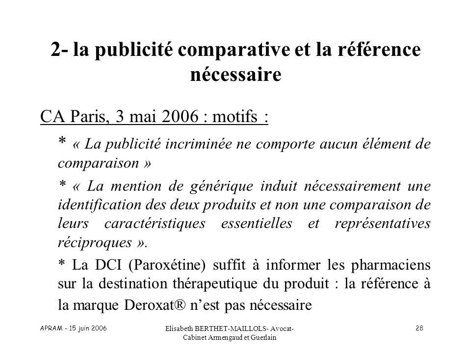 APRAM - 15 juin 2006 Elisabeth BERTHET-MAILLOLS- Avocat- Cabinet Armengaud et Guerlain 28 2- la publicité comparative et la référence nécessaire CA Pa
