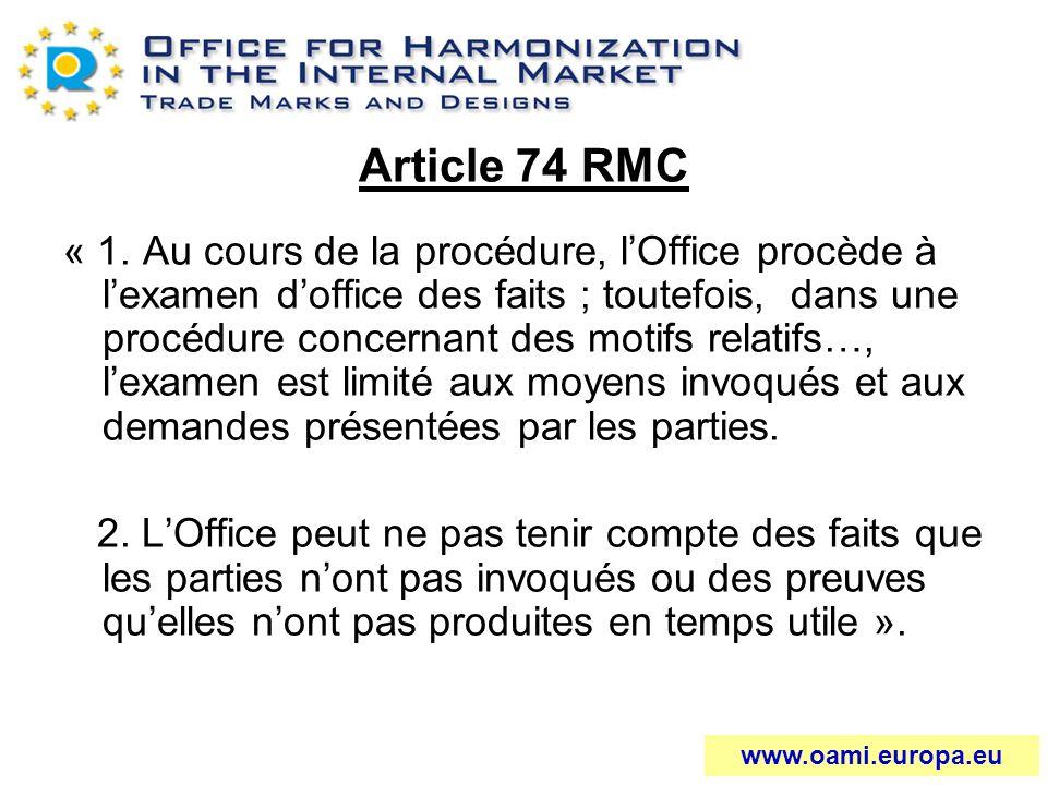 Article 74 RMC « 1. Au cours de la procédure, lOffice procède à lexamen doffice des faits ; toutefois, dans une procédure concernant des motifs relati