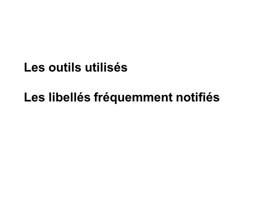Les outils utilisés Les libellés fréquemment notifiés