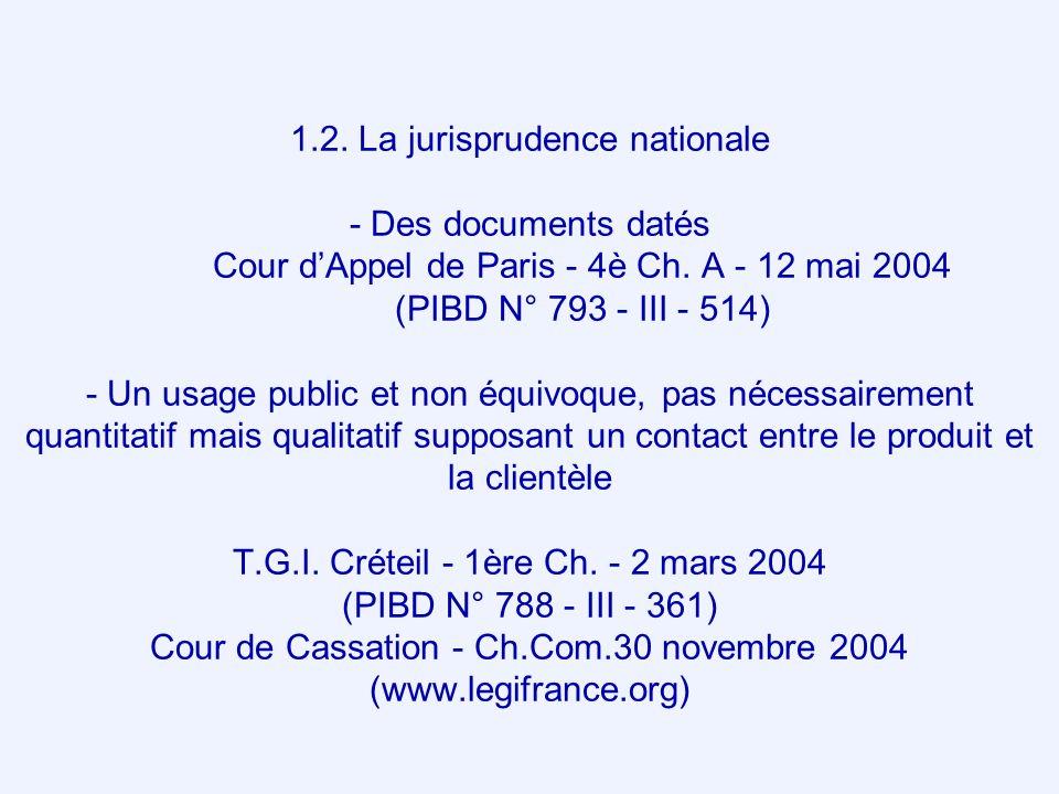 1.2. La jurisprudence nationale - Des documents datés Cour dAppel de Paris - 4è Ch. A - 12 mai 2004 (PIBD N° 793 - III - 514) - Un usage public et non